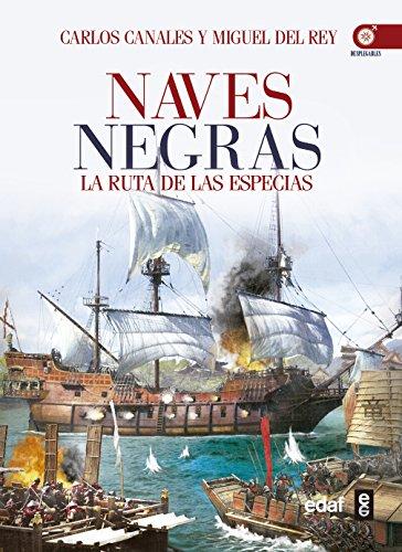 Descargar Libro NAVES NEGRAS. LA RUTA DE LAS ESPECIAS (Crónicas de la Historia) de Carlos Canales
