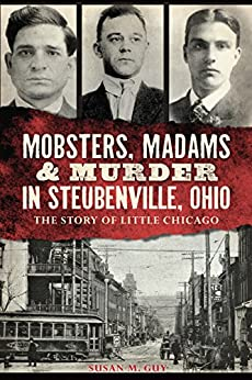 Mobsters, Madams & Murder in Steubenville, Ohio: The Story of Little Chicago (True Crime) (English Edition) par [Guy, Susan M.]