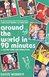 Around the World in 90 Minutes: (+ Extra Time and Penalties) by Winner, David (2007) Paperback