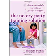 The No-Cry Potty Training Solution: Gentle Ways to Help Your Child Say Good-Bye to Nappies (UK Professional General Reference General Reference)