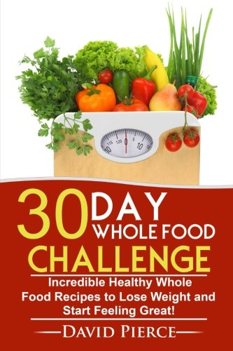30-day-whole-food-challenge-incredible-healthy-whole-food-recipes-to-lose-weight-and-start-feeling-g