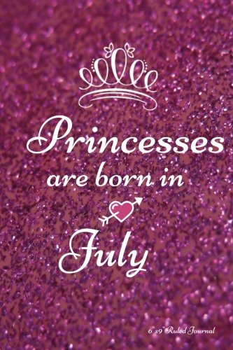 Princesses Are Born In July Glitter Design Ruled Journal Notebook Diary Gift To Write Draw Doddle Jotter Keepsake Memory Book Birthday Paperback