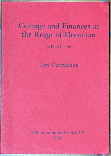 Coinage and Finances in the Reign of Domitian: A.D. 81-96 (British Archaeological Reports International Series)