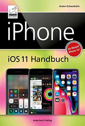 iPhone iOS 11 Handbuch: für Modelle wie iPhone X, 8 / 8 Plus, 7 / 7 ...