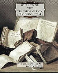 Wieland: or, The Transformation, An American Tale by Charles Brockden Brown (2012-06-11)