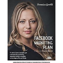 Facebook Marketing Plan: Ti svelo il piano completo per costruire una community, acquisire contatti e vendere con la Pagina FB e le FB Ads: Guida pratica per ottenere il massimo per il tuo business