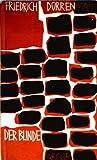 Der Blinde, Ein Drama, - Friedrich Dürrenmatt