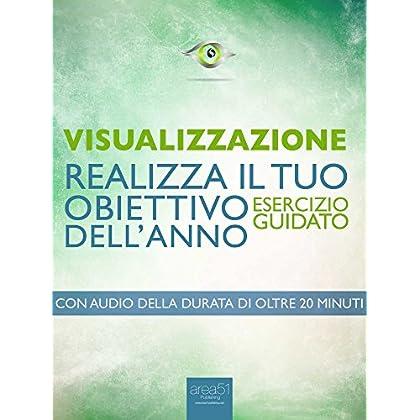 Visualizzazione. Realizza Il Tuo Obiettivo Dell'Anno: Esercizio Guidato