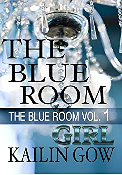The Blue Room Girl: Vol. 1 (The Blue Room Series) by [Gow, Kailin]