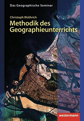 Das Geographische Seminar / Ausgabe 2009: Methodik des Geographieunterrichts: 1. Auflage 2013 (Das Geographische Seminar, Band 28)