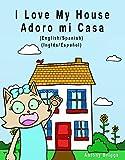 #2: I Love my House - Adoro mi Casa: English / Spanish - Inglés / Español - Dual Language (Bilingual Books for Kids)