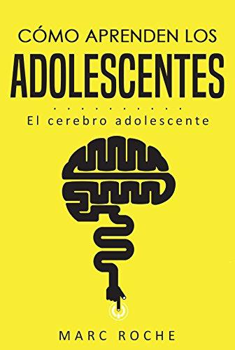 Cómo aprenden los adolescentes: El cerebro adolescente: (Neuroeducación de bolsillo) por Marc Roche