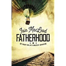 Fatherhood: Get Ready For Life's Greatest Adventure