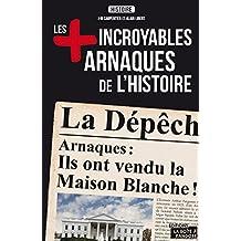 Les plus incroyables arnaques de l'Histoire: Essai historique (French Edition)