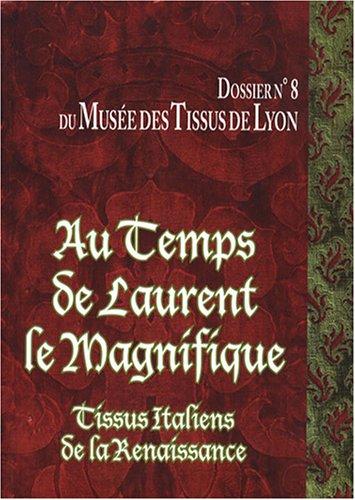 Au temps de Laurent le Magnifique : Tissus italiens de la Renaissance des collections du Musée des Tissus de Lyon