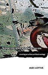 Everyday Environmentalism: Creating an Urban Political Ecology by Alex Loftus (2012-01-30)