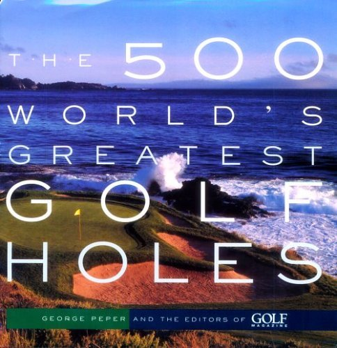 The 500 World's Greatest Golf Holes by George Peper (2001-08-31)