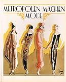 Metropolen machen Mode. «Haute Couture der Zwanziger Jahre» Katalog zur Ausstellung des Kunstgewerbemuseums Berlin Staatliche Museen Preussischer Kulturbesitz