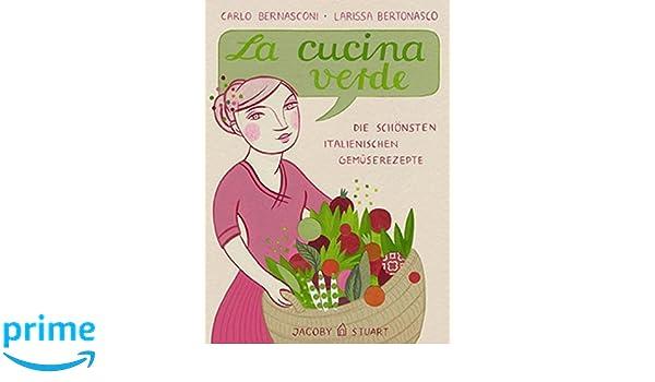 La cucina verde: Die schönsten italienischen Gemüserezepte: Amazon ...
