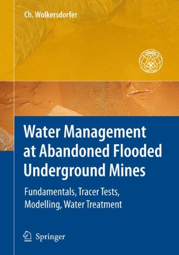 Water Management at Abandoned Flooded Underground Mines: Fundamentals, Tracer Tests, Modelling, Water Treatment (Mining and the Environment)