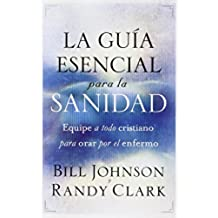 La Guia Esencial Para la Sanidad = The Essential Guide to Healing