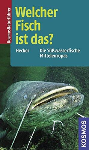 Welcher Fisch ist das?: Die Süßwasserfische Mitteleuropas (Kosmos-Naturführer)
