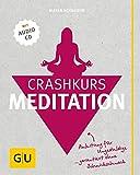 Crashkurs Meditation: Anleitung für Ungeduldige - garantiert ohne Schnickschnack (mit Audio-CD)