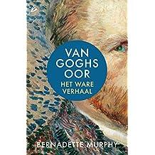 Van Goghs oor: Het ware verhaal (Dutch Edition)