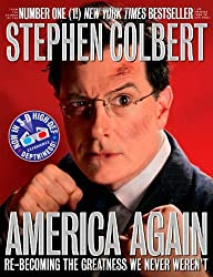 America Again: Re-Becoming the Greatness We Never Weren't: Now in 3-D High-Def Depthiness! [With 3-D Glasses] by Stephen Colbert (2-Oct-2012) Hardcover