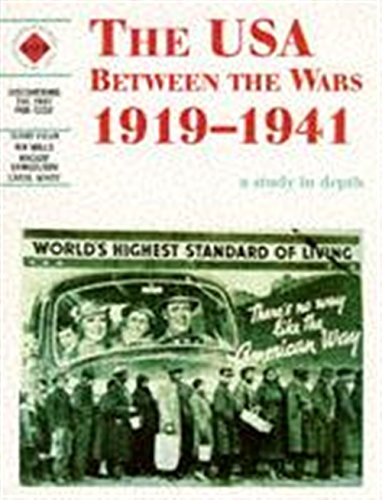 The USA Between the Wars 1919-1941: A depth study: USA Between the Wars, 1919-41 (Discovering the Past for GCSE)