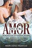 Oscuro Amor. Tormenta Insospechada Saga Nº1: Una novela romántica que te atrapará desde el comienzo
