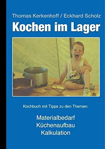 Kochen im Lager. Kochbuch mit Tipps zu den Themen: Materialbedarf - Küchenaufbau - Küche - Einkaufsplanung - Kalkulation - Rezepte für große Gruppen. (Livre en allemand)