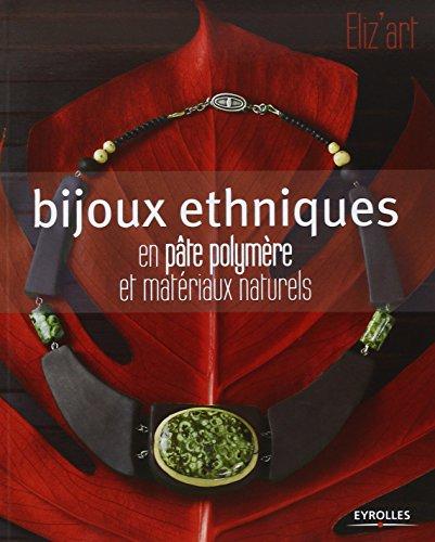 Bijoux ethniques: En pâte polymère et matériaux naturels