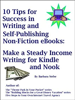 10 Tips for Success in Writing and Self-Publishing Non-Fiction eBooks: Make a Steady Income Writing For Kindle and Nook by [Nefer, Barbara]