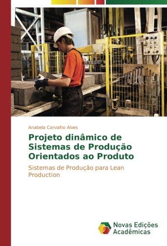 Projeto dinâmico de Sistemas de Produção Orientados ao Produto: Sistemas de Produção para Lean Production