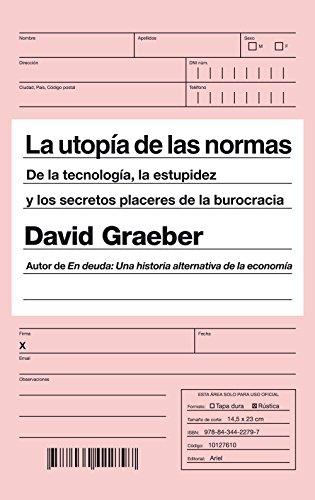La utopía de las normas: De la tecnología, la estupidez y los secretos placeres de la burocracia (Ariel) por David Graeber