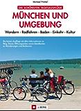 München und Umgebung: Radfahren und Wandern, Essen und Kultur. Freizeit-Tipps und Ausflüge mit Radtouren, Wanderungen u.v.m. rund um die bayerische Landeshauptstadt