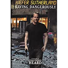 Kiefer Sutherland: Living Dangerously (English Edition)