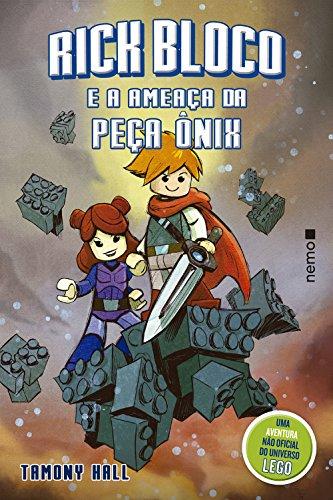 Rick Bloco e a Ameaça da Peça Ônix. Uma Aventura não Oficial do Universo Lego (Em Portuguese do Brasil)