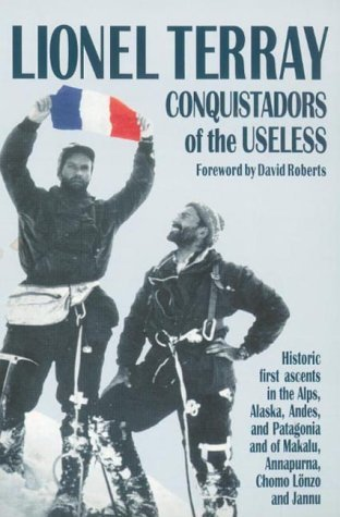 Conquistadors of the Useless: From the Alps to Annapurna by Lionel Terray (2001-04-28)