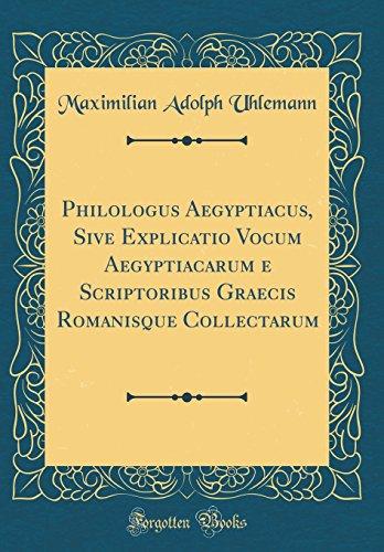 Philologus Aegyptiacus, Sive Explicatio Vocum Aegyptiacarum e Scriptoribus Graecis Romanisque Collectarum (Classic Reprint)