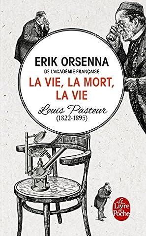 La vie, la mort, la vie: Pasteur