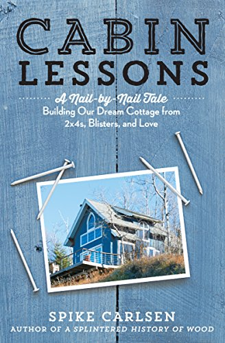 Cabin Lessons: A Nail-by-Nail Tale: Building Our Dream Cottage from 2x4s, Blisters, and Love (English Edition)