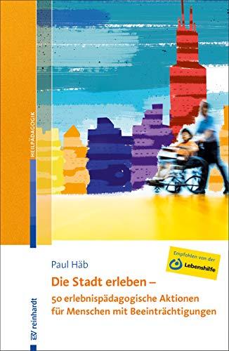 die stadt erleben - 50 erlebnispädagogische aktionen für menschen mit beeinträchtigungen (german edition)