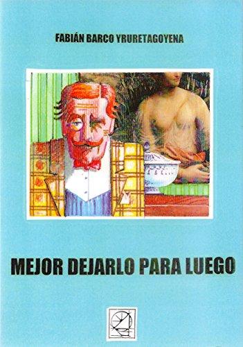 MEJOR DEJARLO PARA LUEGO por FABIÁN BARCO YRURETAGOYENA