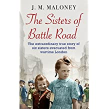 The Sisters of Battle Road: The Extraordinary True Story of Six Sisters Evacuated from Wartime London