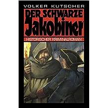 Der schwarze Jakobiner: Historischer Kriminalroman