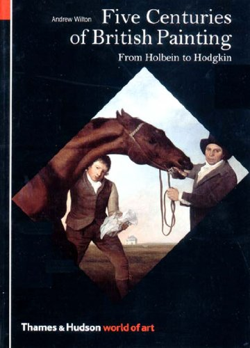 Five Centuries of British Painting. : From Holbein to Hodgkin par Andrew Wilton