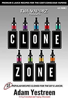 E-Juice Recipes: Clone Zone - 21 Popular E-Liquid Clone Recipes For Your Electronic Cigarette, E-Hookah G-Pen (All Day Vape) from DW Publishing