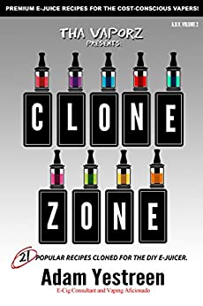 E-Juice Recipes: Clone Zone - 21 Popular E-Liquid Clone Recipes  For Your Electronic Cigarette, E-Hookah G-Pen (All Day Vape) (English Edition) par [Yestreen, Adam]